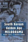 South Korean Golden Age Melodrama: Gender, Genre, And National Cinema